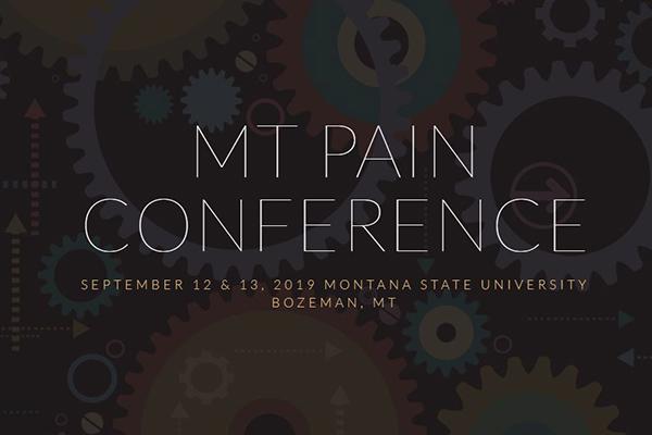 MT Pain Conference Septemeber 12 & 13, 2019 Montana State University